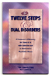 Twelve Steps and Dual Disorders Collection A gentle, spiritual, and supportive approach to help clients with co-occurring disorders strength their recovery. Based on the Twelve Steps of Dual Recovery Anonymous.