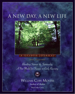 A New Day A New Life Journal and DVD A steadfast companion for those facing the challenges and joys of early recovery. DVD features best-selling author William Cope Moyers and a diverse group of people in recovery.