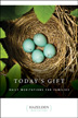 Today's Gift Daily meditations to nurture family esteem and strengthen family bonds. A Hazelden classic.