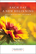 Each Day a New Beginning The best-selling (more than three million copies sold) meditation book for women seeking support and spiritual growth in recovery.