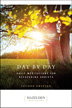 Day by Day second edition Originally written for people recovering from alcoholism and other addictions, this classic meditation appeals to anyone interested in personal and spiritual growth.