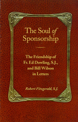 The Soul of Sponsorship <i>The Soul of Sponsorship</i> will illuminate how Father Ed Dowling, an Irish Catholic Jesuit priest who was not an alcoholic, was able to be of such great help to Bill Wilson.
