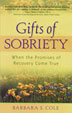 Gifts of Sobriety Those who have freed themselves from alcohol or other drug addiction share the gifts of sobriety as promised in the Big Book.