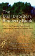 The Dual Disorders Recovery Book A compelling resource, with a focus on Steps One through Five, for people in recovery from co-occurring disorders.