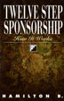 Twelve Step Sponsorship The first truly comprehensive look at sponsorship. Includes sections on finding a sponsor, being a sponsor, and guiding your sponsee through each of the Twelve Steps.
