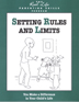 Setting Rules And Limits Workbook Parents in early recovery learn that there's more to good parenting than being sober.  <i>Setting Rules and Limits</i> explains how to set boundaries and establish consequences.