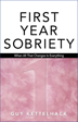 First Year Sobriety The first in a series of recovery guides for the first three years of sobriety showing that despite their differing experiences, all are united in the process of giving life without alcohol or other drugs a chance.