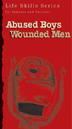Abused Boys Wounded Men Workbook Pkg of 10 This realistic and popular curriculum by nationally know author and lecturer Earnie Larsen helps male criminal offenders Identify the root cause their behaviors and heal.