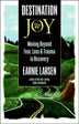 Destination Joy In Destination Joy, author Earnie Larsen provides friendly and expert roadside assistance to weary travelers on recovery's path.