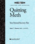 Quitting Meth Revision An action-focused workbook that, when completed, provides clients with a personal plan for staying clean and enjoying life.