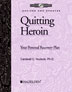Quitting Heroin Workbook Revised An action-focused workbook that, when completed, provides clients with a personal plan for staying clean and enjoying life.