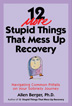 12 More Stupid Things That Mess Up Recovery Recovery from addiction is often compared to a journey where you meet new people; rejuvenate your mind, body, and spirit; and learn new things.