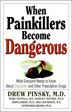 When Painkillers Become Dangerous Misuse of and addiction to prescription pain medications has reached epidemic proportions.   Best-selling author Drew Pinsky, M.D., and five other leading experts offer practical, plainspoken, and much-needed information about addiction to painkilling drugs.