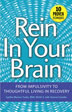 "Rein In Your Brain Those in recovery learn to ""rein in their brain,"" ending compulsive behaviors while fostering a more thoughtful lifestyle that ensures long-term emotional sobriety"