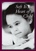 Soft is the Heart of a Child DVD This award-winning video explores a classic alcoholic family situation -- a father who drinks too much, a mother plagued by frustration, guilt, and denial, and three children whose suffering takes different forms.
