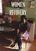 Women in Recovery DVD Women talk about how they keep their recovery strong and what they have learned about trust, faith, action, and friendship along the way.