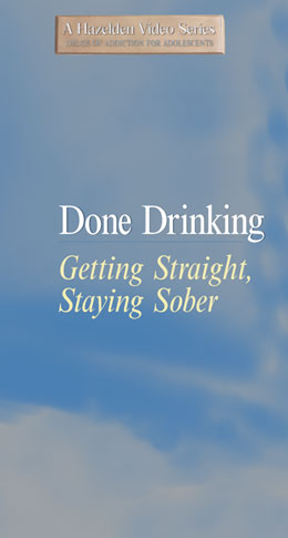 Done Drinking Getting Straight Staying Sober DVD In this compelling and hopeful video from Hazelden, teen alcoholics in recovery talk about why they started drinking, how alcohol took over their lives, what they did to get sober, and who they've become in recovery. The result is an honest look at what it means, and what it takes, for a teen to be done drinking