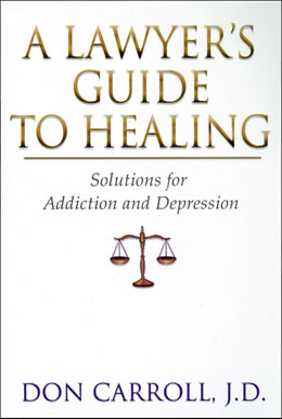 A Lawyers Guide to Healing Stress, power, and high expectations of the legal profession leave lawyers especially vulnerable to addiction. In this candid and insightful book, Carroll discusses addiction in general, how addiction affects lawyers specifically, and how recovery can help lawyers reclaim their professional and personal lives.