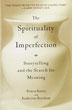 The Spirituality of Imperfection A powerful, illuminating book, <I>The Spirituality of Imperfection</I> brings together the wisdom stories of many traditions and faiths.