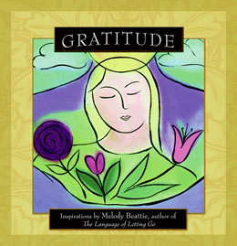 Gratitude Featuring stirring affirmations from Melody Beattie, <I>Gratitude</I> encourages and inspires readers to reconnect with what's truly important in life.
