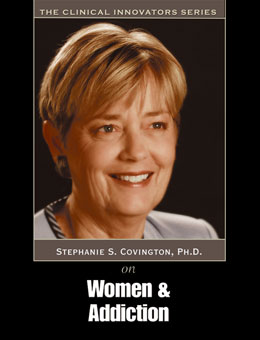 Women and Addiction A Gender Responsive Approach Curriculum with DVD Stephanie Covington, PhD, a pioneer in gender-responsive treatment, shows you how to create effective recovery services for women and girls.