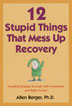 12 Stupid Things That Mess Up Recovery In simple, down-to-earth language, Allen Berger explores the twelve most commonly confronted beliefs and attitudes that can sabotage recovery. He then provides tools for working through these problems in daily life.