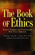 The Book of Ethics with CE Test This groundbreaking, reader-friendly guide to contemporary ethical issues informs and challenges health care professionals, students, and faculty with a thorough and compassionate examination of the dilemmas faced when providing care for individuals suffering from substance use problems or addiction.