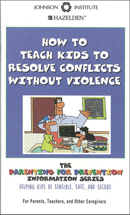 How to Teach Kids to Resolve Conflicts Without Violence Booklet This booklet shows parents, grandparents, teachers, and caregivers how to teach kids about conflict resolution.