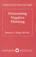 Overcoming Negative Thinking This pamphlet focuses on helping those in recovery create positive beliefs about self.