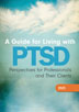 A Guide for Living with PTSD <br/>This 56 minute video educates clinicians, clients, and families on the history, epidemiology, challenges, and treatment of post-traumatic stress disorder (PTSD).