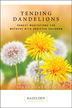 Tending Dandelions <br/>In the shadows of our child's struggles with addiction, we find ourselves tending to a life for which we weren't prepared. Yet that place also holds great opportunity for personal growth. These meditations provide encouragement and understanding for those who are realizing that recovery rarely follows a neat or comfortable path. Along the way, we plant beautiful roses only to be injured by their thorns, and we pull up unwanted dandelions that, at times, are our only source of wishes. By sharing the experiences that are unique to families facing addiction, Tending Dandelions offers wisdom, support, and inspiration for the recovery journey.<br/>
