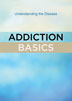 Addiction Basics Ideal for people who are wondering if they (or a loved one) may have a problem. Addiction Basics dispels the myths surrounding the disease. Industry experts and people in recovery provide insights in their own words, sharing a message of truth and hope.