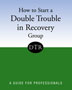 How to Start a Double Trouble in Recovery Group with CD-ROM Enhance your professional and peer-leader training with this unique Hazelden program that helps you advocate for clients who want to start and run a Double Trouble in Recovery self-help group -- the only evidence-based peer support group for people with co-occurring disorders.