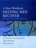 A Man's Workbook <I>A Man's Workbook</I> is for recording experiences during the Helping Men Recover program. It helps clients to reflect on and remember what they learn, think, and feel during the group sessions and as they continue to practice the skills of recovery between sessions.