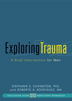 "Exploring Trauma <br/>Exploring Trauma is six-session, gender-responsive program addressing the trauma experiences of men.  Click on ""SHOW MORE"" to learn more, download the Scope and Sequence, sample chapters, and watch a video featuring the author Roberto A. Rodriguez, MA."