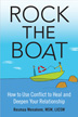 Rock the Boat An honest look at what really works to bring more intimacy and deeper trust into your relationship. Couples therapist Resmaa Menakem challenges couples not to avoid conflict-Don't be afraid to rock the boat! The emotional transformation that results can forge a greater, more mature intimacy; a deeper trust; and a stronger bond.