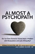 "Almost a Psychopath Ronald Schouten, MD, JD, and James Silver, JD, draw on scientific research and their own experiences to help you identify whether you or a loved one are ""almost psychopath,"" or someone who falls in the spectrum between normal health and the full-blown medical condition."