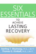 Six Essentials to Achieve Lasting Recovery This book offers six guiding principles that are key to lasting recovery from addiction to alcohol and other drugs. It will help you understand why they're important, how they relate to the Twelve Steps, and why they work.