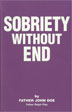Sobriety Without End Softcover Serenity is the key to long-term sobriety, and Father Doe explains how to get it, nurture it and keep it for a lifetime.
