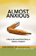 Almost Anxious It's only human to worry about problems in our lives -- but for some, obsessing for weeks and months or avoiding social situations due to feelings of panic can become regular habits. In <i>Almost Anxious</I>, Luana Marques, PhD describes the spectrum of these symptoms, from normal situational anxiety on one end to a full-blown diagnosable anxiety disorder on the other.