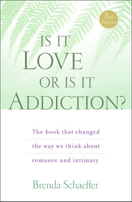 Is It Love or Is It Addiction Third Edition Best-selling author Brenda Schaeffer tells us what love addiction is and what it is not, how to identify it, and, even more important, how to break free of it.