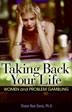 Taking Back Your Life Up-to-date, guided support to help women with a gambling problem achieve the rewards of a hopeful life, free of addiction.