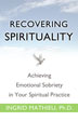 Recovering Spirituality In <I>Recovering Spirituality</I>, researcher and clinical psychologist Ingrid Mathieu uses personal stories and practical advice to teach us how to grow up emotionally and take responsibility for ourselves.