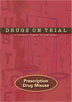 Drugs on Trial Prescription Drug Misuse An ideal complement to <i>Class Action</i> and other high school prevention programs, the Drugs on Trial series addresses the dangers and consequences associated with the most commonly abused substances. Current information and attention-getting story lines enhance learning.