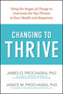 Changing to Thrive <p/>Changing unhealthy behaviors is easier said than done. In this groundbreaking book, you will be guided through a six-stage process designed to help you assess your readiness to change, then tap the inner resources necessary to thrive physically, emotionally, and socially. Through interactive exercises, Changing to Thrive will help you progress through the stages of change and learn that you have the power within to thrive.<p/>