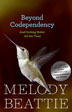 Beyond Codependency From internationally best-selling author Melody Beattie, <i>Beyond Codependency</i> is for those struggling to master the art of self-care and learning how to live their lives.
