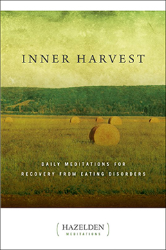 Inner Harvest As we recover from an eating disorder, these 366 meditations will help us find the power to develop and deepen our spirituality. Daily positive thoughts offer insight and ideas for meeting the challenges of ongoing recovery from eating disorders.