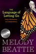 The Language of Letting Go In this favorite daily meditation book, Melody Beattie integrates her own life experiences and fundamental recovery reflections especially for those of us who struggle with the issue of codependency.