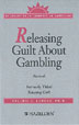 Releasing Guilt About Gambling Revised Overcoming feelings of guilt is one of the biggest issues recovering compulsive gamblers face. This pamphlet explains how guilt is often accompanied by other self-destructive emotions such as anger, fear, and shame.
