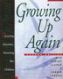 Growing Up Again Second Edition Time-tested, expert advice on parenting.